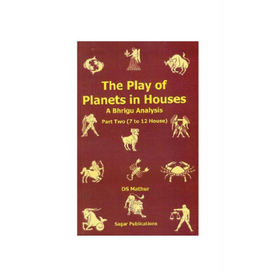 The Play of Planets in Houses (7 to 12 House) by Dinesh S. Mathur (BOAS-0041)
