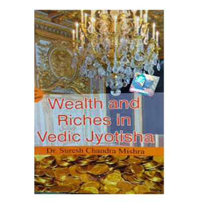 Wealth and Riches in Vedic Jyotisha By Dr. Suresh Chandra Mishra in English - (BOAS-1014)