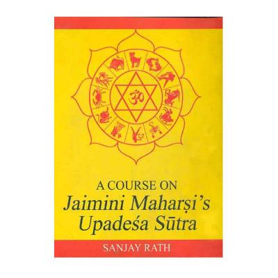 A Course on Jaimini Maharshi's Upadesa Sutra (Vol- 1)- By Sanjay Rath in English - (BOAS-1016)