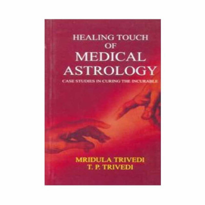 Healing Touch in medical Astrology by Mridula Trivedi & T.P.Trivedi (BOAS-0258)