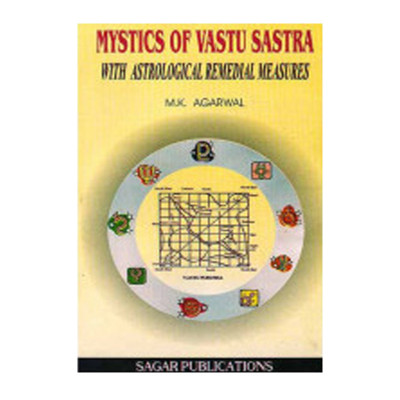 Mystics of Vastu Sastra with Astrological Remedial Measures by M. K. Agarwal (BOAS-0171)