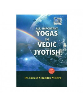 All - Important Yogas in Vedic Jyotish By Dr. Suresh Chandra Mishrain English - (BOAS-1013)