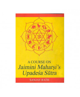 A Course on Jaimini Maharshi's Upadesa Sutra (Vol- 1)- By Sanjay Rath in English - (BOAS-1016)