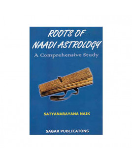 Roots of Naadi Astrology- A Comprehensive Study by Satyanarayana Naik (BOAS-0211)