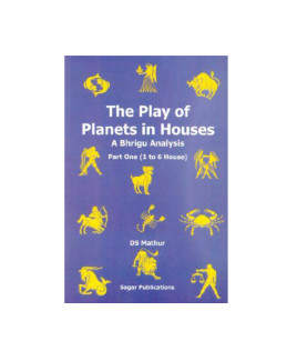 The Play of Planets in Houses (1 to 6 house) by Dinesh S. Mathur (BOAS-0040)